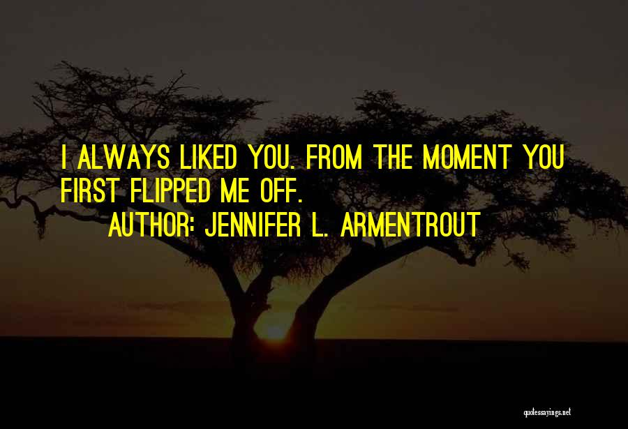 Always Liked You Quotes By Jennifer L. Armentrout