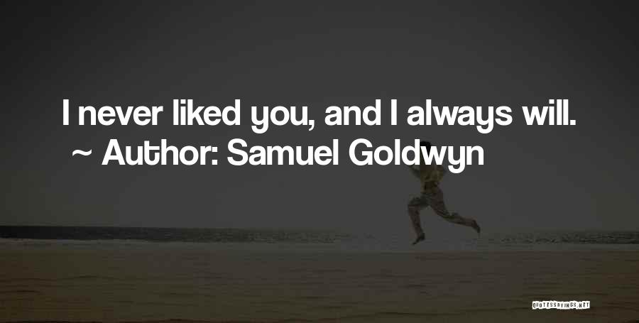 Always Liked You Quotes By Samuel Goldwyn