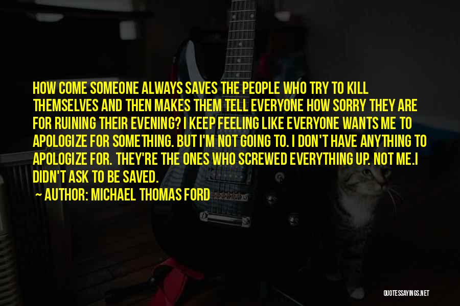 Always Ruining Everything Quotes By Michael Thomas Ford