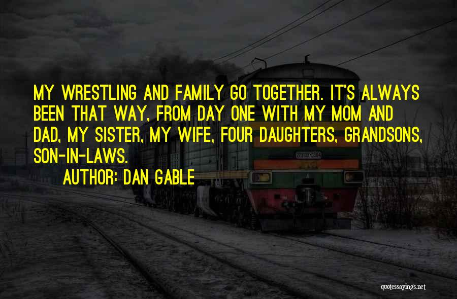 Always Together Family Quotes By Dan Gable
