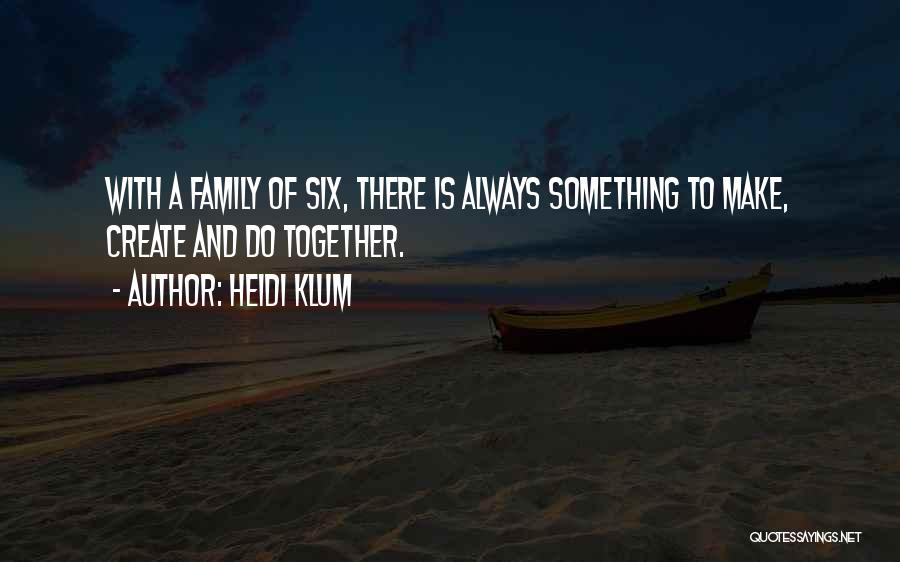 Always Together Family Quotes By Heidi Klum