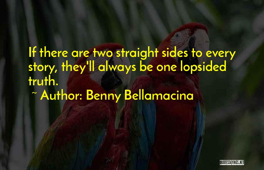 Always Two Sides To Every Story Quotes By Benny Bellamacina