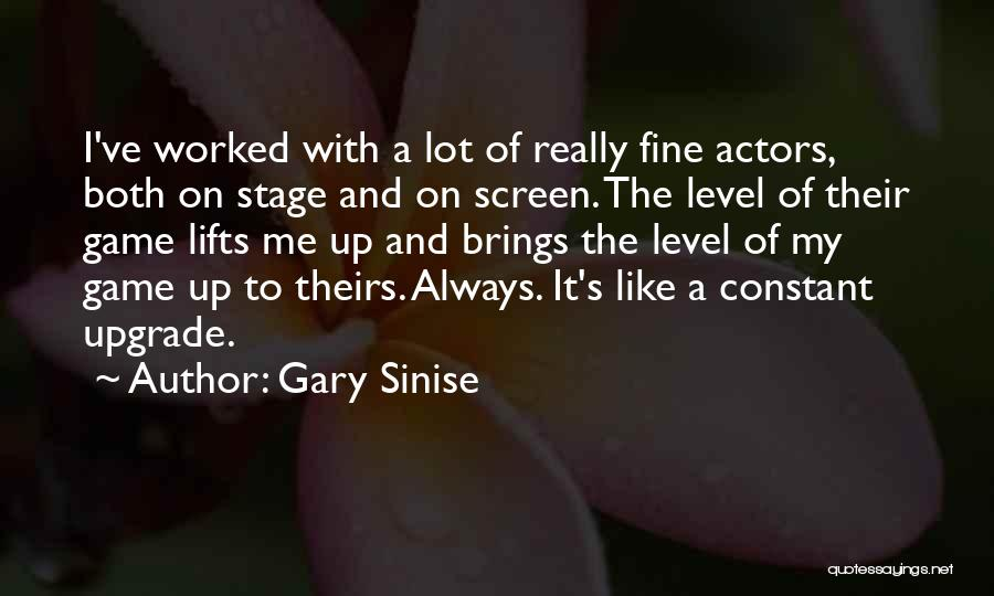 Always Upgrade Quotes By Gary Sinise