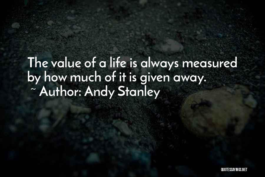 Always Value What You Have Quotes By Andy Stanley