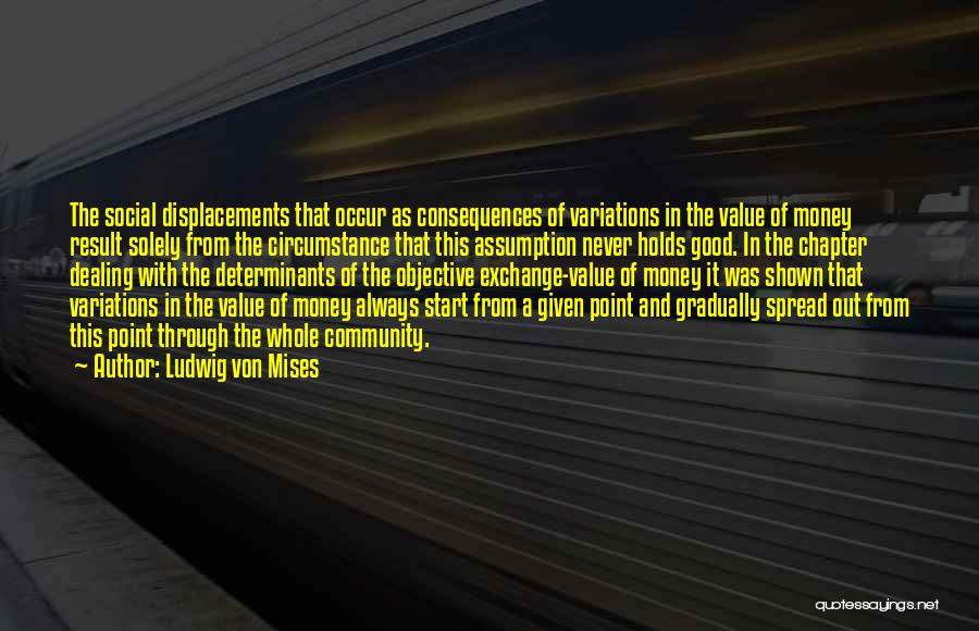 Always Value What You Have Quotes By Ludwig Von Mises