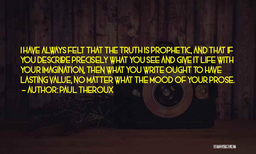 Always Value What You Have Quotes By Paul Theroux