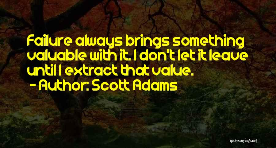 Always Value What You Have Quotes By Scott Adams