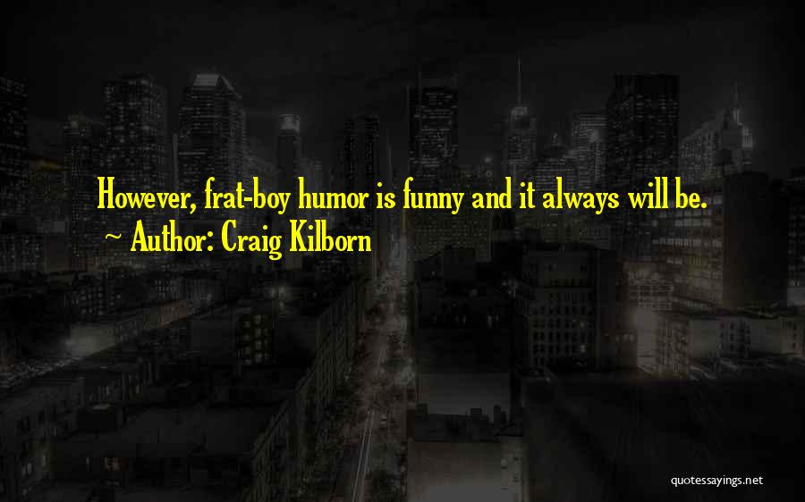 Always Will Be Quotes By Craig Kilborn