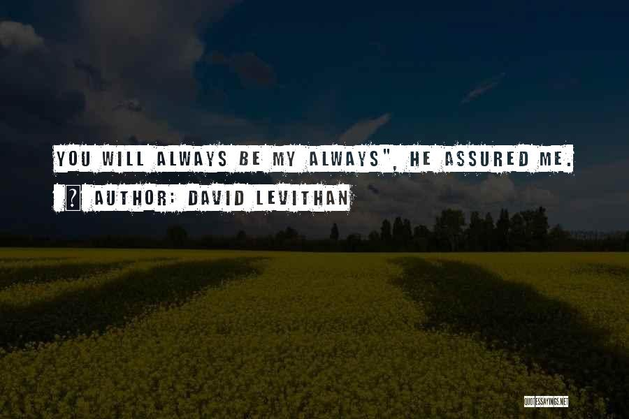 Always Will Be Quotes By David Levithan