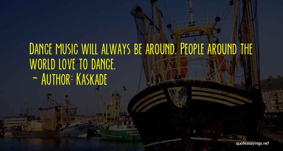 Always Will Be Quotes By Kaskade