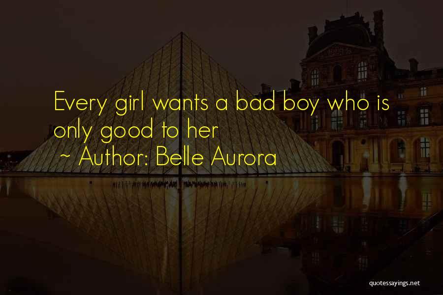 Am A Bad Boy Quotes By Belle Aurora