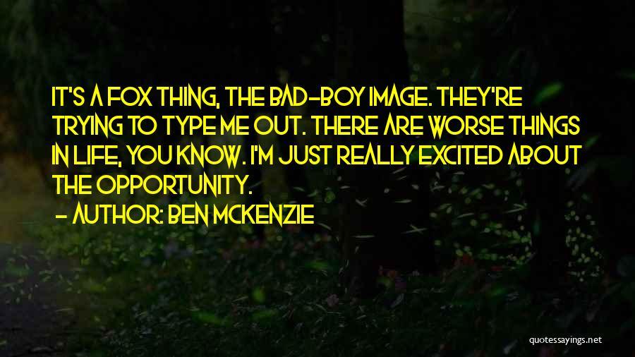 Am A Bad Boy Quotes By Ben McKenzie