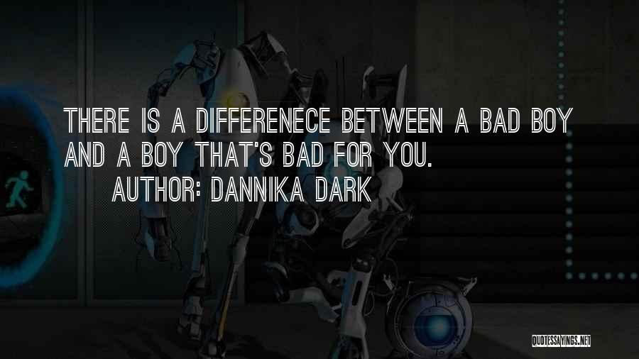 Am A Bad Boy Quotes By Dannika Dark
