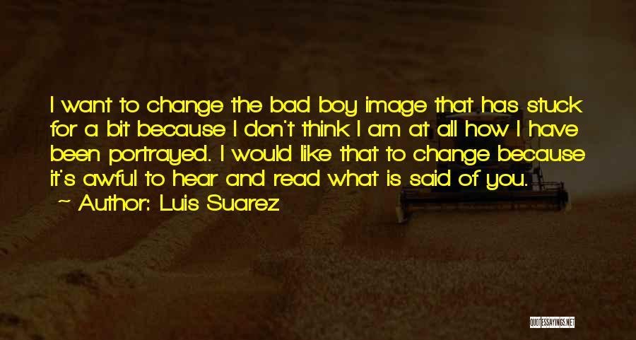 Am A Bad Boy Quotes By Luis Suarez