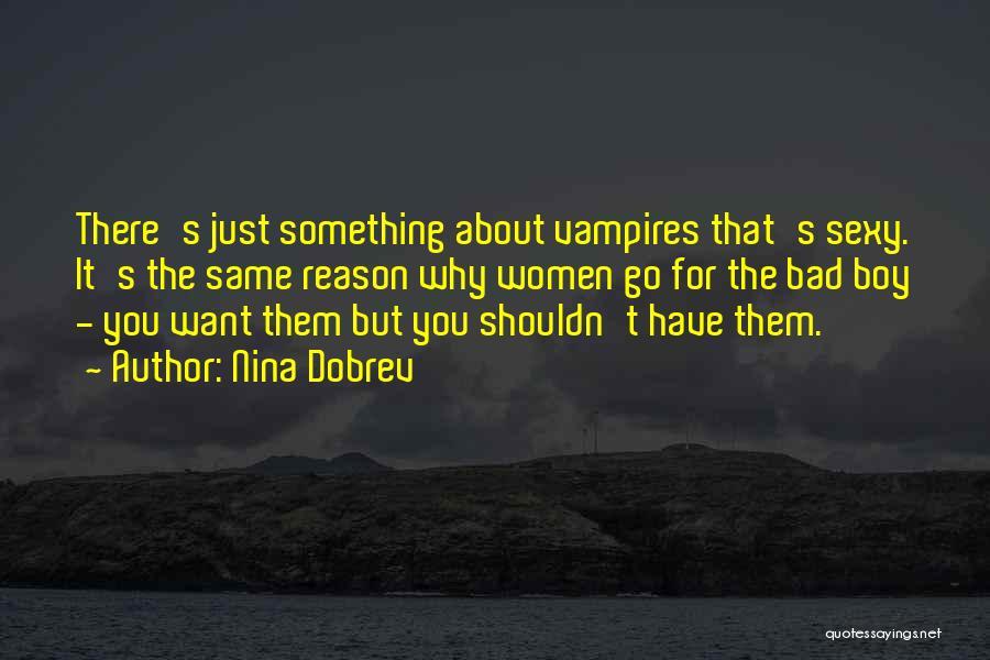 Am A Bad Boy Quotes By Nina Dobrev