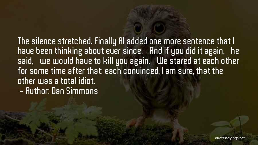 Am I Sure Quotes By Dan Simmons
