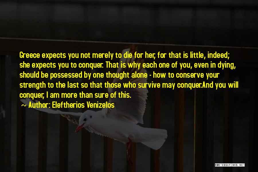 Am I Sure Quotes By Eleftherios Venizelos
