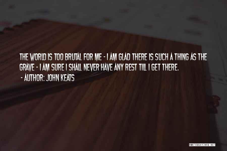 Am I Sure Quotes By John Keats