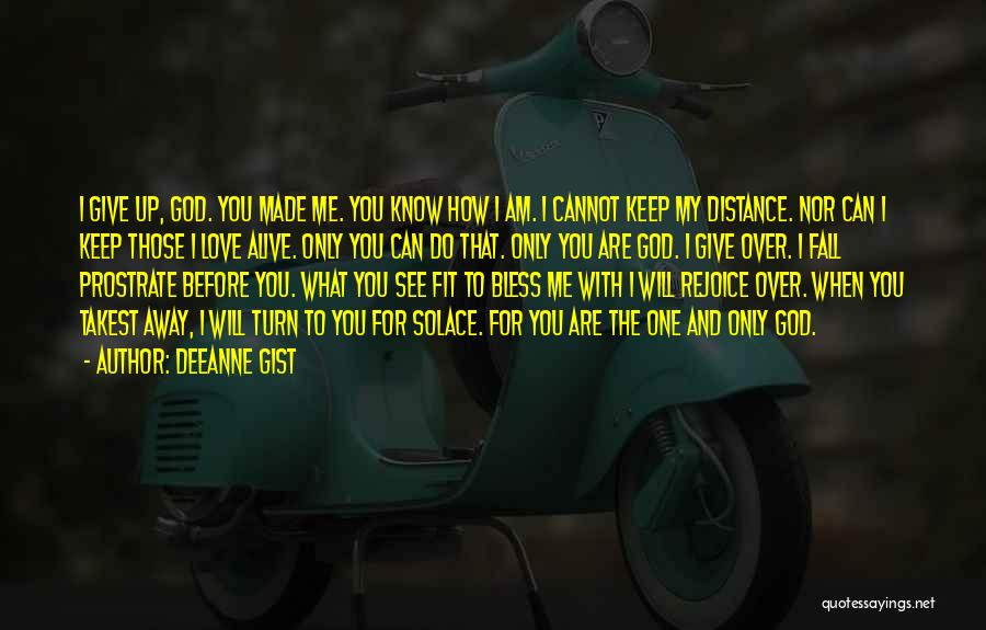 Am I The Only One Love Quotes By Deeanne Gist
