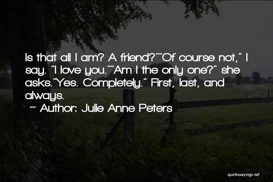 Am I The Only One Love Quotes By Julie Anne Peters