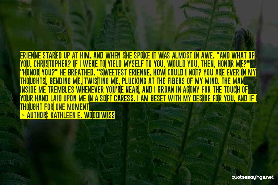 Am I The Only One Love Quotes By Kathleen E. Woodiwiss