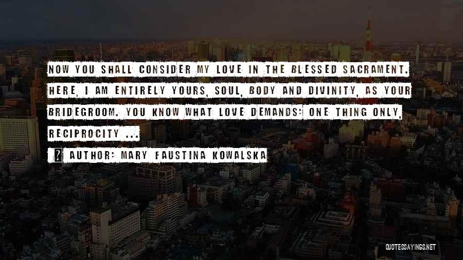 Am I The Only One Love Quotes By Mary Faustina Kowalska