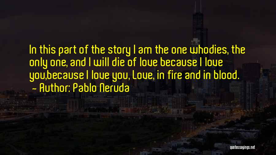Am I The Only One Love Quotes By Pablo Neruda