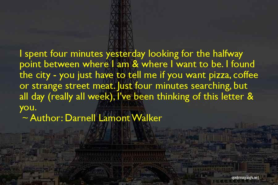 Am Looking For You Quotes By Darnell Lamont Walker