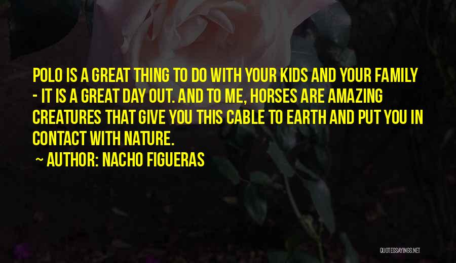 Amazing Day With You Quotes By Nacho Figueras
