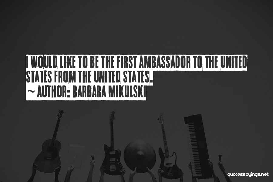Ambassador Quotes By Barbara Mikulski