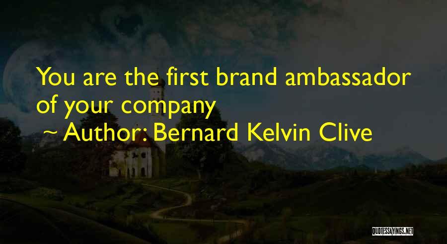 Ambassador Quotes By Bernard Kelvin Clive