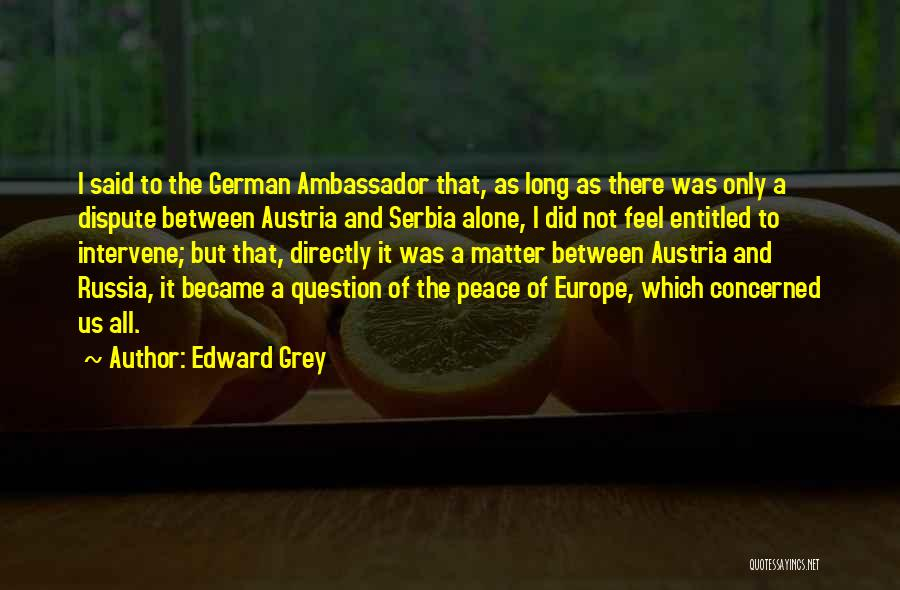 Ambassador Quotes By Edward Grey
