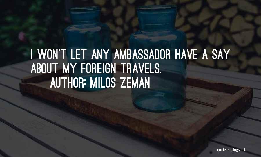 Ambassador Quotes By Milos Zeman