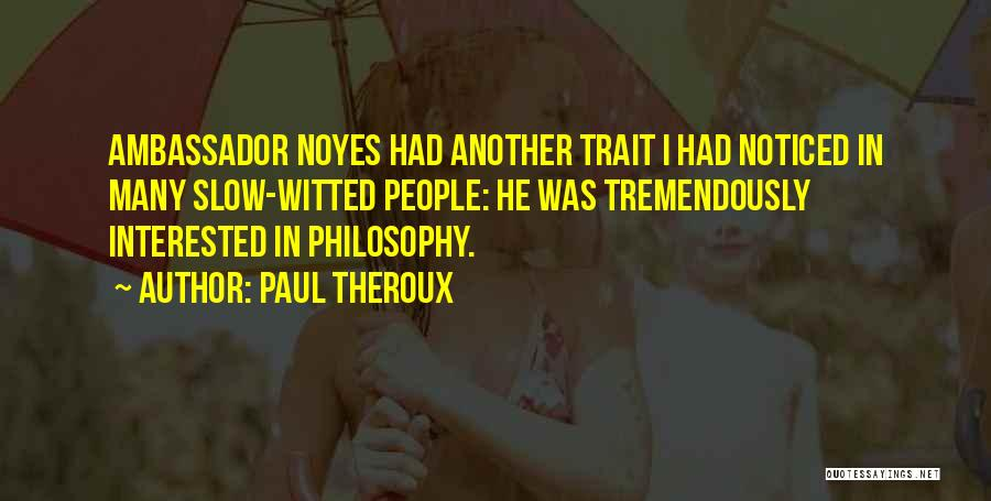 Ambassador Quotes By Paul Theroux