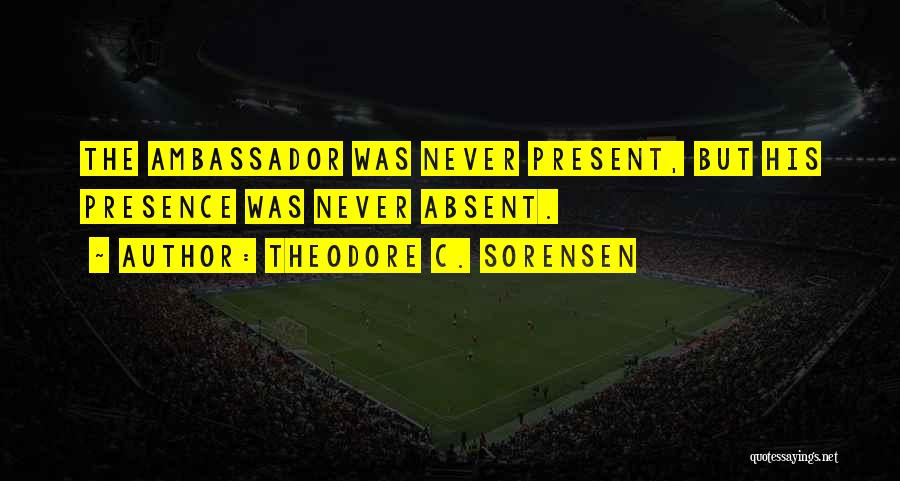 Ambassador Quotes By Theodore C. Sorensen