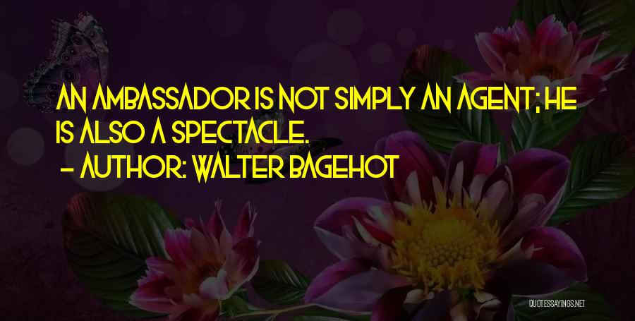 Ambassador Quotes By Walter Bagehot