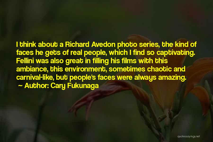 Ambiance Quotes By Cary Fukunaga