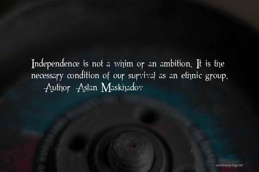 Ambition And Independence Quotes By Aslan Maskhadov
