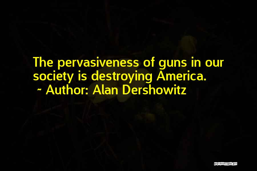 America Destroying Itself Quotes By Alan Dershowitz