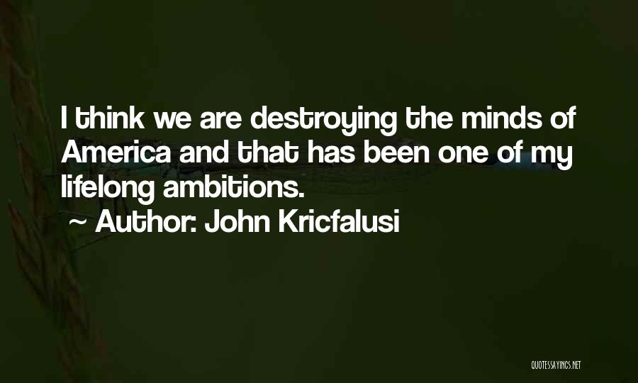America Destroying Itself Quotes By John Kricfalusi