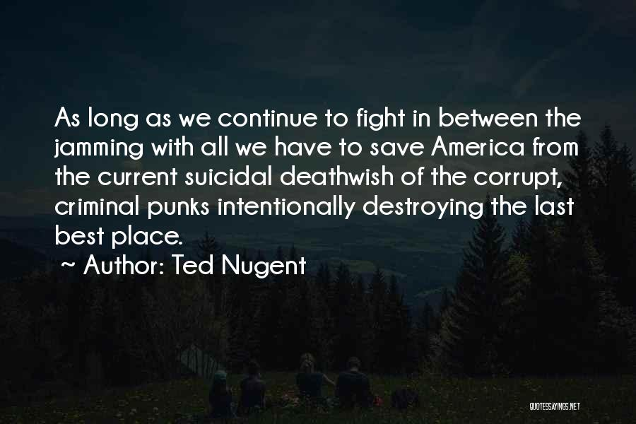 America Destroying Itself Quotes By Ted Nugent