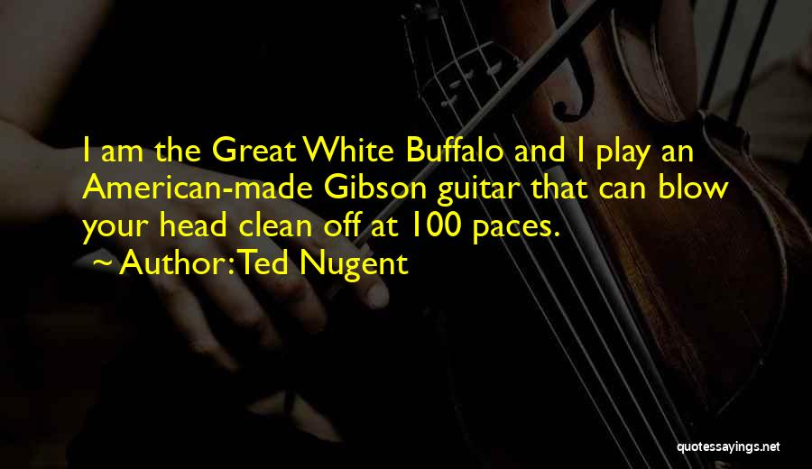 American Buffalo Play Quotes By Ted Nugent