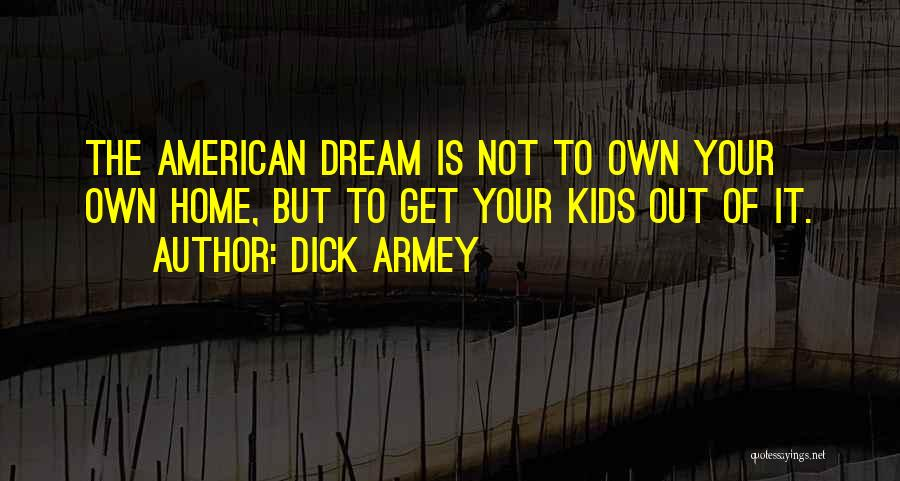 American Dream Funny Quotes By Dick Armey