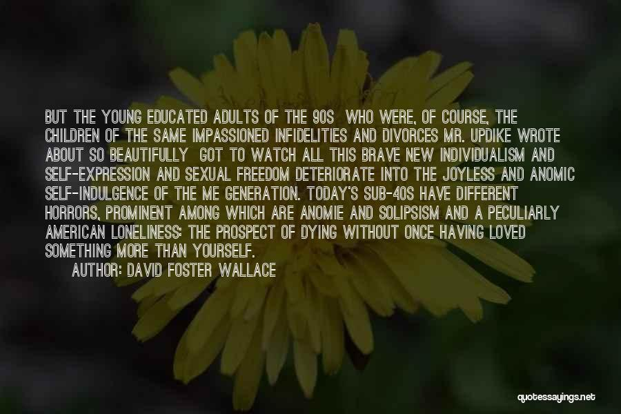 Among The Brave Quotes By David Foster Wallace