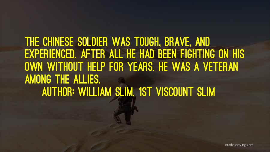 Among The Brave Quotes By William Slim, 1st Viscount Slim