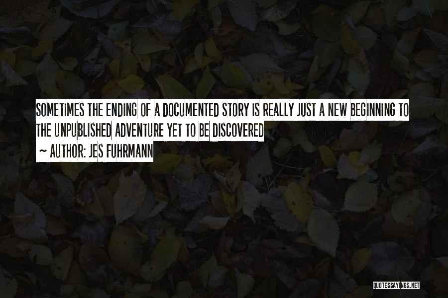 An Ending And New Beginning Quotes By Jes Fuhrmann