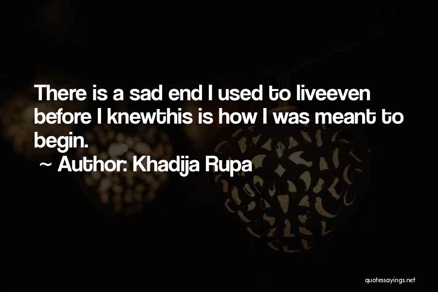 An Ending And New Beginning Quotes By Khadija Rupa