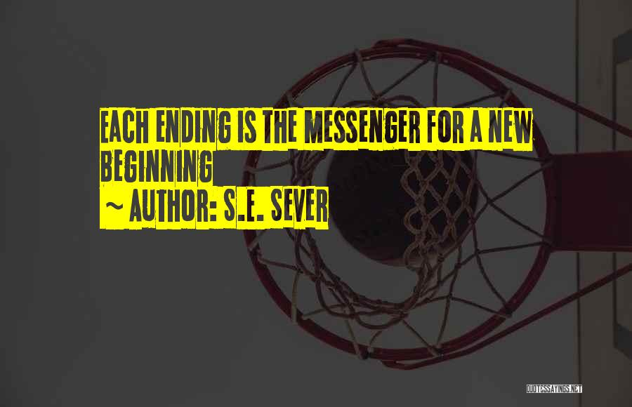 An Ending And New Beginning Quotes By S.E. Sever