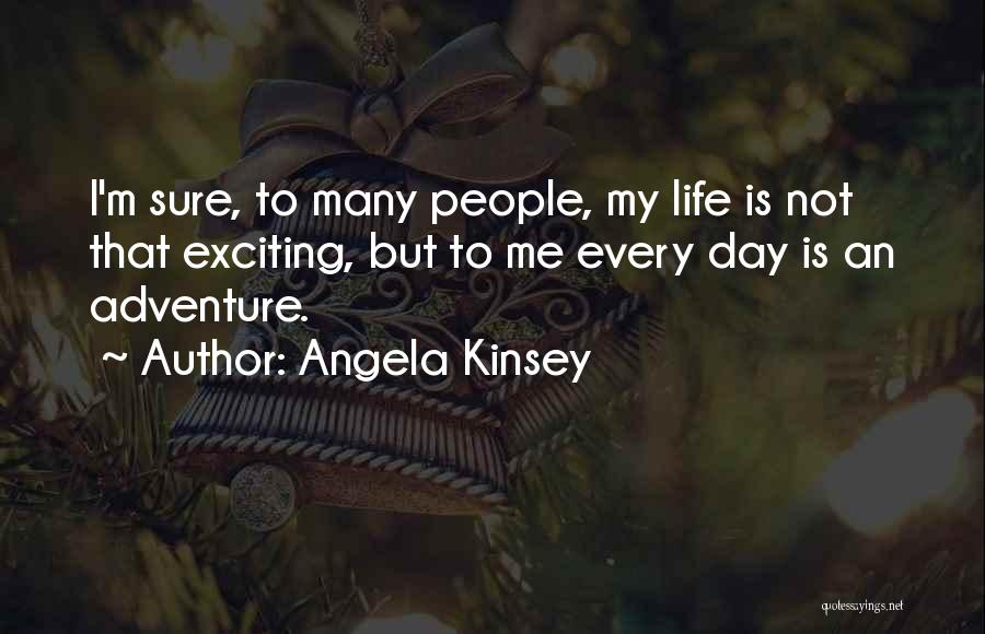 An Exciting Life Quotes By Angela Kinsey