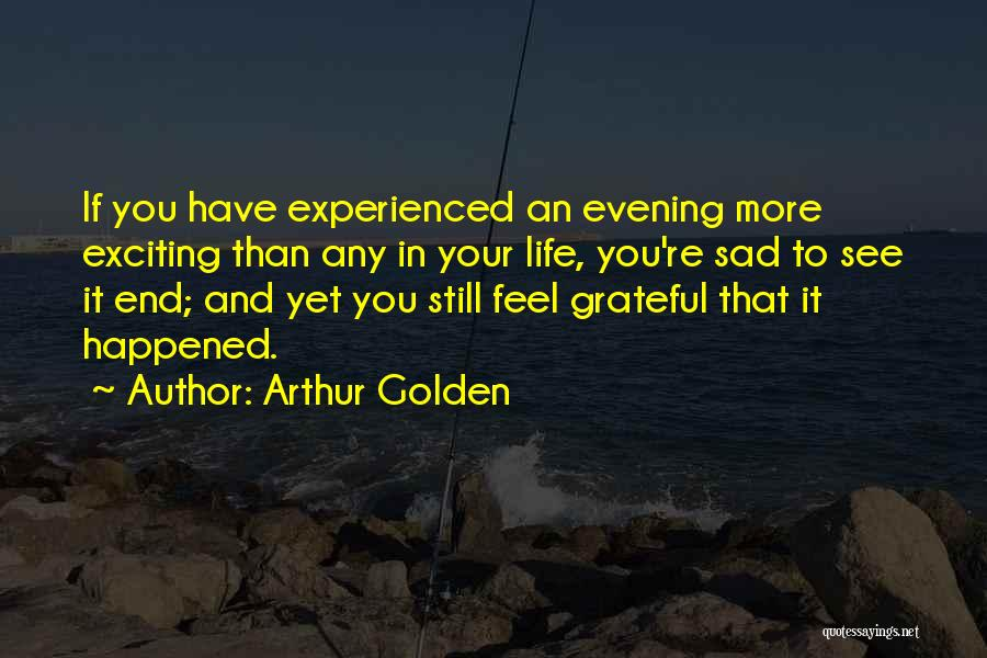 An Exciting Life Quotes By Arthur Golden